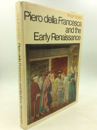 PIERO DELLA FRANCESCA AND THE EARLY RENAISSANCE. Philip Hendy