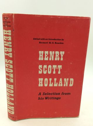 HENRY SCOTT HOLLAND: A Selection from His Writings. ed Bernard M. G. Reardon
