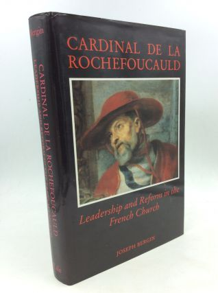 CARDINAL DE LA ROUCHEFOUCAULD: Leadership and Reform in the French Church. Joseph Bergin