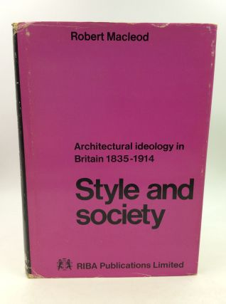 STYLE AND SOCIETY: Architectural Ideology in Britain 1835-1914. Robert Macleod