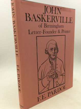 JOHN BASKERVILLE OF BIRMINGHAM: Letter-Founder & Printer. F E. Pardoe