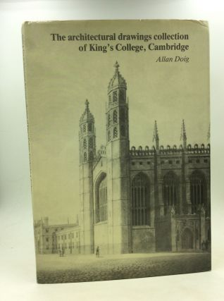 THE ARCHITECTURAL DRAWINGS COLLECTION OF KING'S COLLEGE, CAMBRIDGE: A Catalogue and Historical...