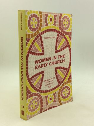 WOMEN IN THE EARLY CHURCH. Elizabeth A. Clark