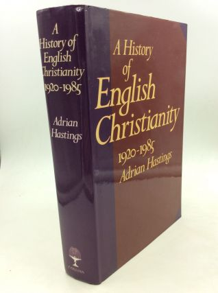 A HISTORY OF ENGLISH CHRISTIANITY 1920-1985. Adrian Hastings