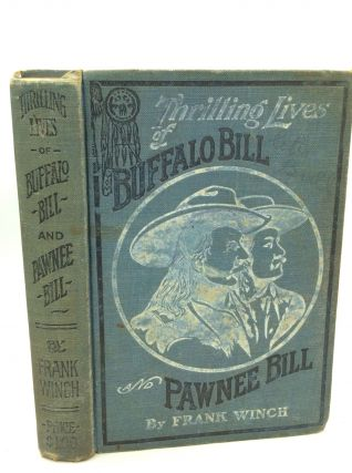 THRILLING LIVES OF BUFFALO BILL, Colonel Wm. F. Cody, Last of the Great Scouts and Pawnee Bill,...