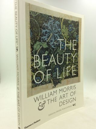 """THE BEAUTY OF LIFE"": William Morris & the Art of Design. ed Diane Waggoner"