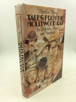TALES FROM THE HOLLYWOOD RAJ: The British, the Movies, and Tinseltown. Sheridan Morely