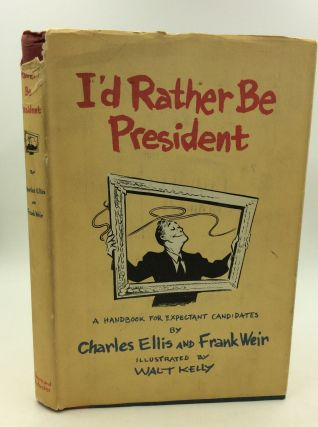 I'D RATHER BE PRESIDENT: A Handbook for Expectant Candidates. Charles Ellis, Frank Weir.
