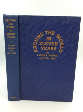 AROUND THE WORLD IN ELEVEN YEARS. Richard Patience, John Abbe