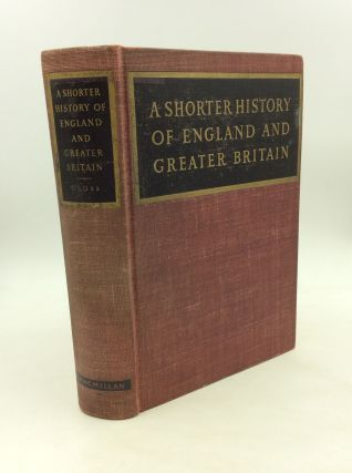 A SHORTER HISTORY OF ENGLAND AND GREATER BRITAIN. Arthur Lyon Cross