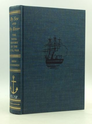 BY SEA AND BY RIVER: The Naval History of the Civil War. Bern Anderson