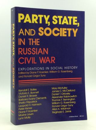 PARTY, STATE, AND SOCIETY IN THE RUSSIAN CIVIL WAR: Explorations in Social History. William G....