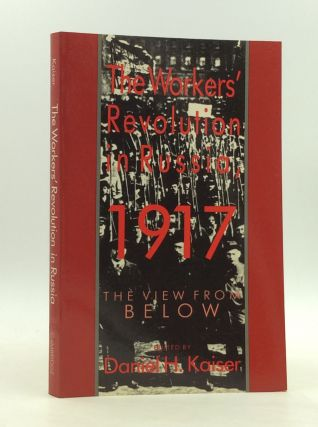 THE WORKERS' REVOLUTION IN RUSSIA, 1917: The View from Below. ed Daniel H. Kaiser