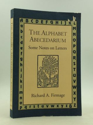 THE ALPHABET ABECEDARIUM: Some Notes on Letters. Richard A. Firmage