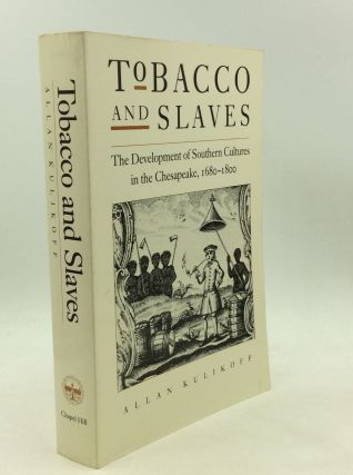 TOBACCO AND SLAVES: The Development of Southern Cultures in the Chesapeake, 1680-1800. Allan...