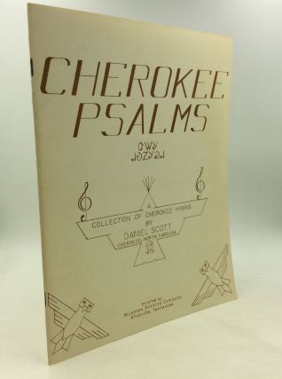 CHEROKEE PSALMS: A Collection of Cherokee Hymns. Daniel Scott