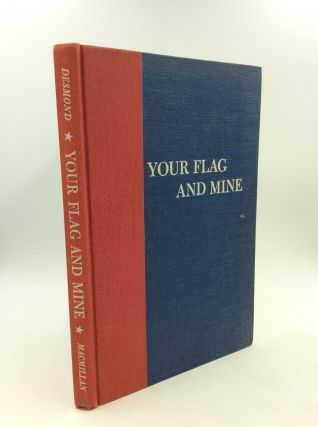 YOUR FLAG AND MINE. Alice Curtis Desmond