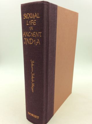 SEXUAL LIFE IN ANCIENT INDIA: A Study in the Comparative History of Indian Culture. Johann Jakob...