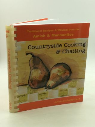 COUNTRYSIDE COOKING & CHATTING: Traditional Recipes and Wisdom from the Amish & Mennonites. comp...