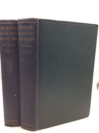 THEODORE ROOSEVELT AND HIS TIME Shown in His Own Letters, Vols. I-II. Joseph Bucklin Bishop