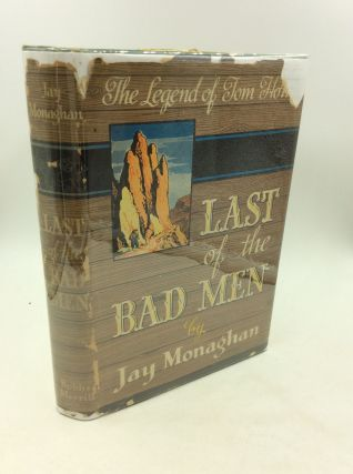 LAST OF THE BAD MEN: The Legend of Tom Horn. Jay Monaghan