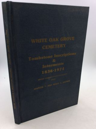 WHITE OAK GROVE CEMETERY: Tombstone Inscriptions & Interments 1836-1974, Green Township, Fayette...