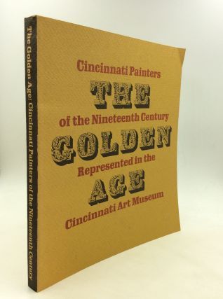 THE GOLDEN AGE: Cincinnati Painters of the Nineteenth Century Represented in the Cincinnati Art...