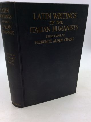 LATIN WRITINGS OF THE ITALIAN HUMANISTS. comp Florence Alden Gragg