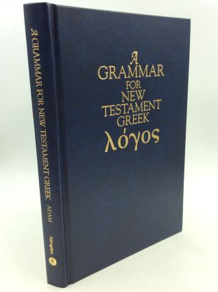 A GRAMMAR FOR NEW TESTAMENT GREEK. A K. M. Adam