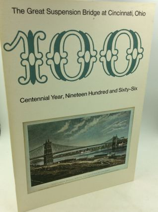 100: THE GREAT SUSPENSION BRIDGE AT CINCINNATI OHIO; Centennial Year, Nineteen Hundred and...