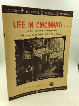 LIFE IN CINCINNATI at the Time of the Inauguration of Each of the Presidents of the United...