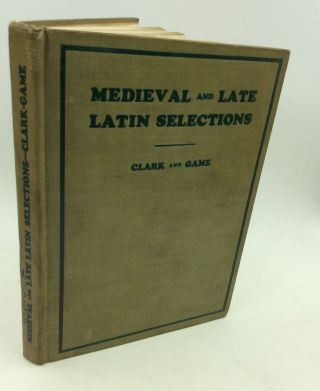 MEDIEVAL AND LATE LATIN SELECTIONS for the Use of College Students. Charles Upson Clark, Josiah...