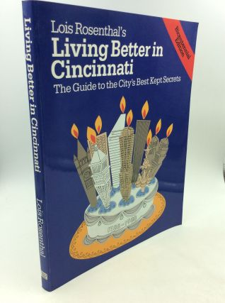 LIVING BETTER IN CINCINNATI: The Guide to the City's Best Kept Secrets. Lois Rosenthal
