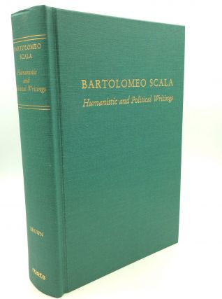 BARTOLOMEO SCALA: Humanistic and Political Writings. Alison Brown
