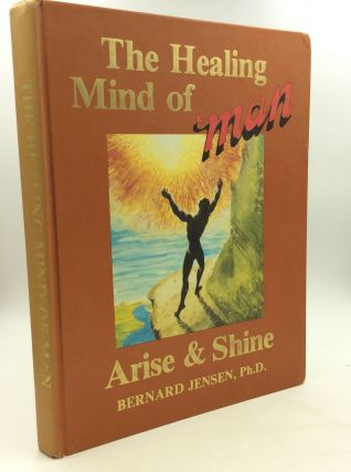 "THE HEALING MIND OF MAN: ARISE & SHINE (Vol. V, ""Man"" Series). Bernard Jensen"
