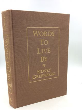 WORDS TO LIVE BY: Selected Writings of Rabbi Sidney Greenberg. Sidney Greenberg, ed Arthur Kurzweil
