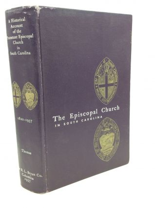 A HISTORICAL ACCOUNT OF THE PROTESTANT EPISCOPAL CHURCH IN SOUTH CAROLINA 1820-1957: Being a...