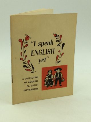 """I SPEAK ENGLISH YET"": A Collection of Amusing PA. Dutch Expressions"