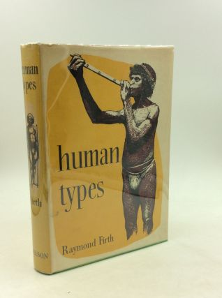 HUMAN TYPES: An Introduction to Social Anthropology. Raymond Firth