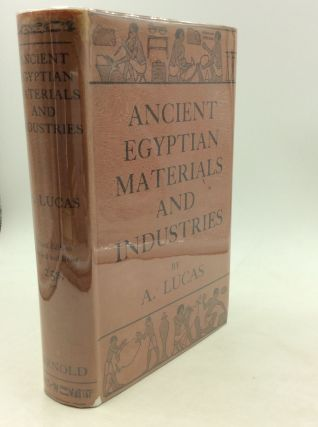 ANCIENT EGYPTIAN MATERIALS & INDUSTRIES. A. Lucas
