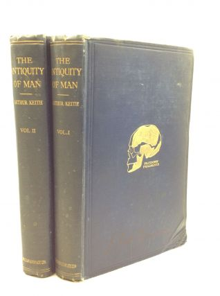 THE ANTIQUITY OF MAN, Vols. I-II. Sir Arthur Keith
