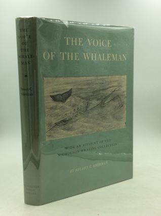 THE VOICE OF THE WHALEMAN with an Account of the Nicholson Whaling Collection. Stuart C. Sherman