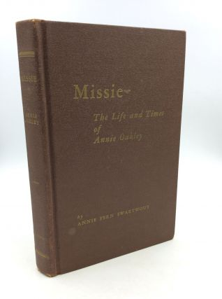 MISSIE: An Historical Biography of Annie Oakley. Annie Fern Swartwout