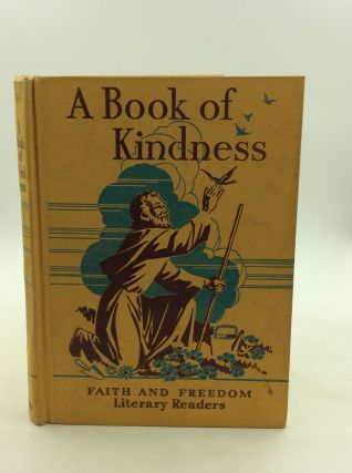 A BOOK OF KINDNESS: A Collection of the Prose and Poems Which Live in the Hearts and Homes of...