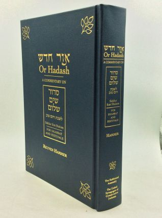 OR HADASH: A Commentary on Siddur Sim Shalom; For Shabbat and Festivals. Reuven Hammer