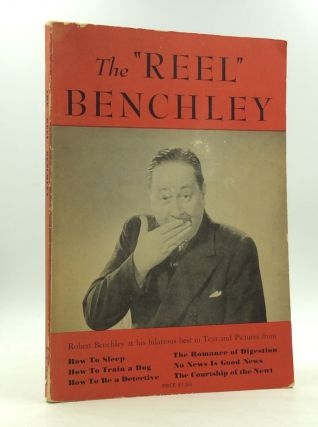"THE ""REEL"" BENCHLEY: Robert Benchley at His Hilarious Best in Words and Pictures. Robert Benchley"