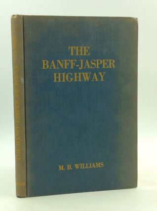 THE BANFF-JASPER HIGHWAY: Descriptive Guide. M B. Williams