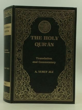 THE HOLY QUR'AN: Text, Translation and Commentary. A. Yusuf Ali