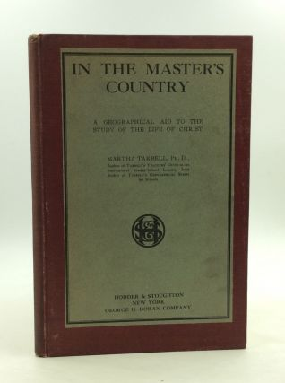 IN THE MASTER'S COUNTRY: A Geographical Aid to the Study of the Life of Christ. Martha Tarbell