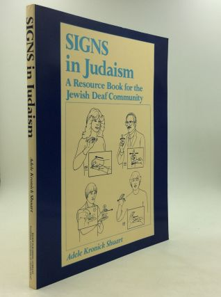 SIGNS IN JUDAISM: A Resource Book for the Jewish Deaf Community. Adele Kronick Shuart